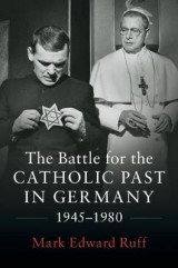 Omslag - The Battle for the Catholic Past in Germany, 1945-1980