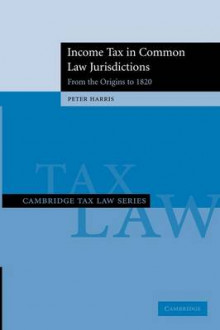 Income Tax in Common Law Jurisdictions: Volume 1, From the Origins to 1820 av Peter Harris (Heftet)