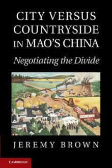 City versus Countryside in Mao's China av Jeremy Brown (Heftet)