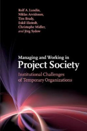 Managing and Working in Project Society av Niklas Arvidsson, Tim Brady, Eskil Ekstedt, Rolf A. Lundin, Christophe Midler og Jorg Sydow (Heftet)