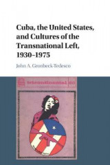 Omslag - Cuba, the United States, and Cultures of the Transnational Left, 1930-1975