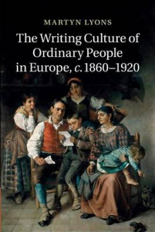 The Writing Culture of Ordinary People in Europe, c.1860-1920 av Martyn Lyons (Heftet)