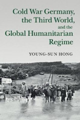 Omslag - Cold War Germany, the Third World, and the Global Humanitarian Regime