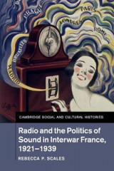 Omslag - Radio and the Politics of Sound in Interwar France, 1921-1939