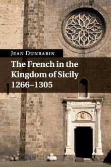 The French in the Kingdom of Sicily, 1266-1305 av Jean Dunbabin (Heftet)