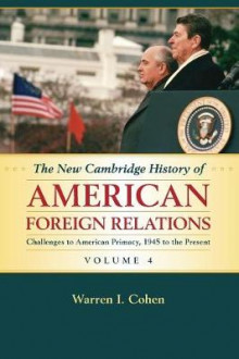 The New Cambridge History of American Foreign Relations: Volume 4, Challenges to American Primacy, 1945 to the Present: Volume 4 av Warren I. Cohen (Heftet)