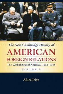 The New Cambridge History of American Foreign Relations: Volume 3, the Globalizing of America, 1913-1945: Volume 3 av Akira Iriye (Heftet)