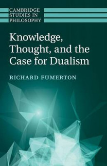 Knowledge, Thought, and the Case for Dualism av Richard Fumerton (Heftet)
