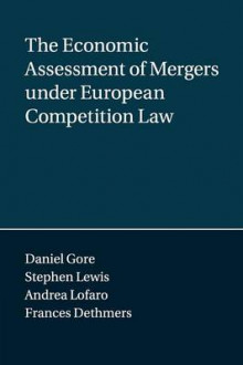 The Economic Assessment of Mergers under European Competition Law av Daniel Gore, Stephen Lewis, Frances Dethmers og Andrea Lofaro (Heftet)