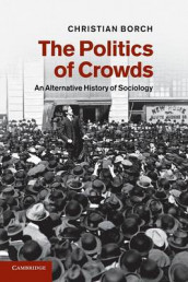 The Politics of Crowds av Christian Borch (Heftet)