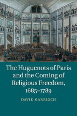 Omslag - The Huguenots of Paris and the Coming of Religious Freedom, 1685-1789