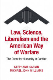 Law, Science, Liberalism and the American Way of Warfare av Stephanie Carvin og Michael John Williams (Heftet)