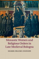 Omslag - Monastic Women and Religious Orders in Late Medieval Bologna