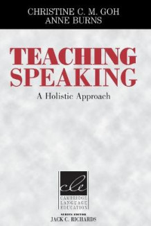 Teaching Speaking av Christine C. M. Goh og Anne Burns (Heftet)