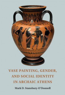 Vase Painting, Gender, and Social Identity in Archaic Athens av Mark D. Stansbury-O'Donnell (Heftet)