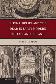 Ritual, Belief and the Dead in Early Modern Britain and Ireland av Sarah Tarlow (Heftet)