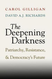 The Deepening Darkness av Carol Gilligan og David A. J. Richards (Heftet)