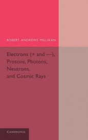 Electrons (+ and -), Protons, Photons, Neutrons, and Cosmic Rays av Robert Andrews Millikan (Heftet)