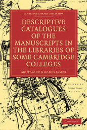 Descriptive Catalogues of the Manuscripts in the Libraries of some Cambridge Colleges av Montague Rhodes James (Heftet)