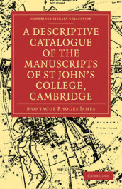 A Descriptive Catalogue of the Manuscripts in the Library of St John's College, Cambridge av Montague Rhodes James (Heftet)