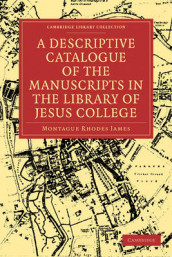 A Descriptive Catalogue of the Manuscripts in the Library of Jesus College av Montague Rhodes James (Heftet)