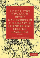 A Descriptive Catalogue of the Manuscripts in the Library of Corpus Christi College, Cambridge av Montague Rhodes James (Heftet)