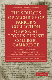 The Sources of Archbishop Parker's Collection of Mss. at Corpus Christi College, Cambridge av Montague Rhodes James (Heftet)