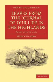 Leaves from the Journal of Our Life in the Highlands, from 1848 to 1861 av Queen of Great Britain Victoria (Heftet)