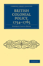 Cambridge Library Collection - British & Irish History, 17th & 18th Centuries: British Colonial Policy, 1754-1765 av George Louis Beer (Heftet)