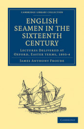 English Seamen in the Sixteenth Century av James Anthony Froude (Heftet)