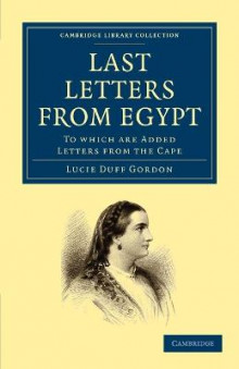 Last Letters from Egypt: To Which are Added Letters from the Cape av Lucie Duff Gordon (Heftet)