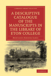 A Descriptive Catalogue of the Manuscripts in the Library of Eton College av Montague Rhodes James (Heftet)