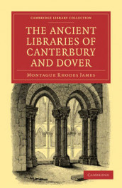 The Ancient Libraries of Canterbury and Dover av Montague Rhodes James (Heftet)