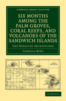 Six Months among the Palm Groves, Coral Reefs, and Volcanoes of the Sandwich Islands av Isabella L. Bird (Heftet)