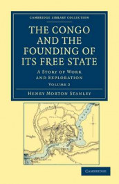 The Congo and the Founding of its Free State av Henry Morton Stanley (Heftet)
