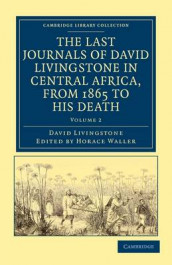The Last Journals of David Livingstone in Central Africa, from 1865 to his Death av David Livingstone (Heftet)