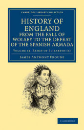 History of England from the Fall of Wolsey to the Defeat of the Spanish Armada av James Anthony Froude (Heftet)
