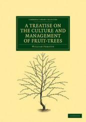 A Treatise on the Culture and Management of Fruit-Trees av William Forsyth (Heftet)