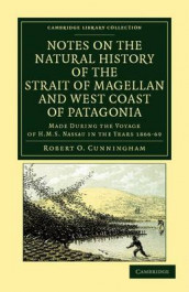 Notes on the Natural History of the Strait of Magellan and West Coast of Patagonia av Robert O. Cunningham (Heftet)