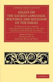 Cambridge Library Collection - Religion: Essays on the Sacred Language, Writings and Religion of the Parsis: To which is Also Added a Biographical Memoir of the Late Dr Haug by Professor E. P. Evans av Martin Haug (Heftet)