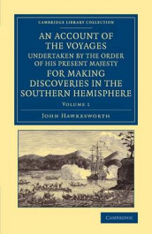 An Account of the Voyages Undertaken by the Order of His Present Majesty for Making Discoveries in the Southern Hemisphere: Volume 1 av John Hawkesworth (Heftet)