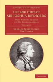 Life and Times of Sir Joshua Reynolds: Volume 2 av Charles Robert Leslie og Tom Taylor (Heftet)