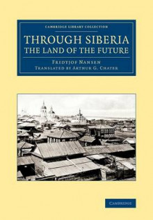 Through Siberia, the Land of the Future av Fridtjof Nansen (Heftet)