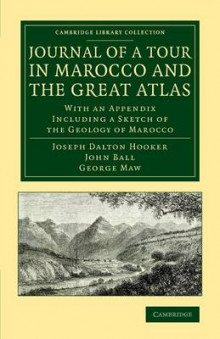 Journal of a Tour in Marocco and the Great Atlas av Joseph Dalton Hooker og John Ball (Heftet)