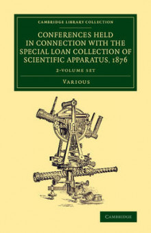 Conferences Held in Connection with the Special Loan Collection of Scientific Apparatus, 1876 2 Volume Set av Various Authors (Samlepakke)