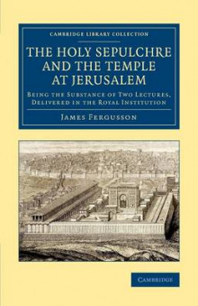 The Holy Sepulchre and the Temple at Jerusalem av James Fergusson (Heftet)