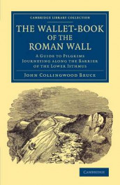 The Wallet-Book of the Roman Wall av John Collingwood Bruce (Heftet)