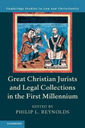 Law and Christianity: Great Christian Jurists and Legal Collections in the First Millennium (Innbundet)