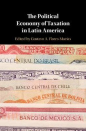 The Political Economy of Taxation in Latin America (Innbundet)