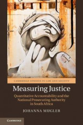 Cambridge Studies in Law and Society: Measuring Justice: Quantitative Accountability and the National Prosecuting Authority in South Africa av Johanna Mugler (Innbundet)